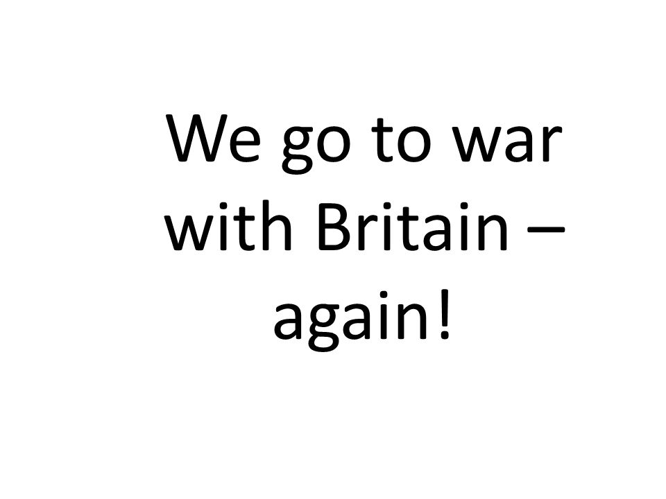 We go to war with Britain – again!
