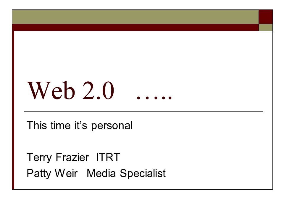 Web 2.0 ….. This time its personal Terry Frazier ITRT Patty Weir Media Specialist