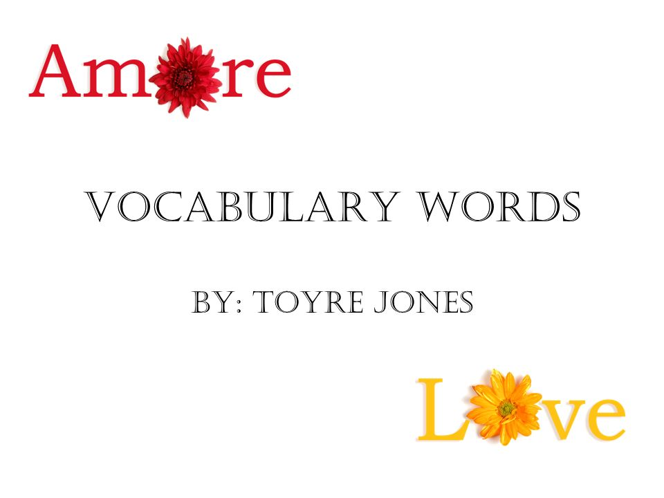 Vocabulary words By: Toyre Jones