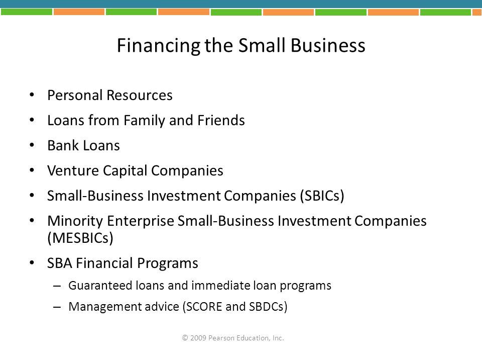 Financing the Small Business Personal Resources Loans from Family and Friends Bank Loans Venture Capital Companies Small-Business Investment Companies