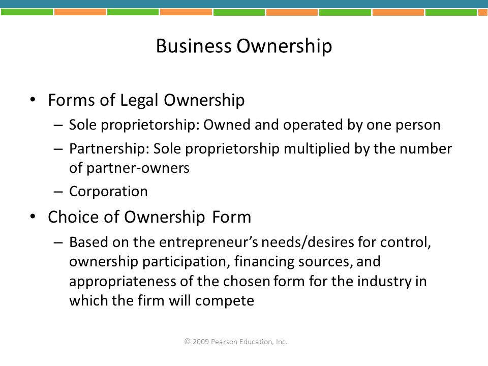 Business Ownership Forms of Legal Ownership – Sole proprietorship: Owned and operated by one person – Partnership: Sole proprietorship multiplied by t