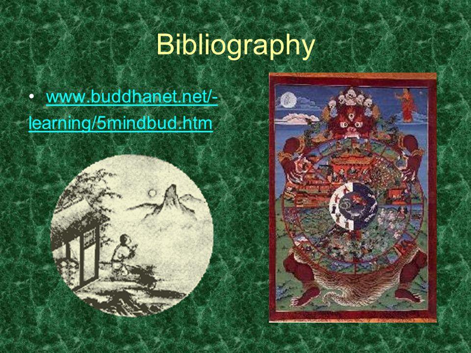 Bibliography www.buddhanet.net/- learning/5mindbud.htm