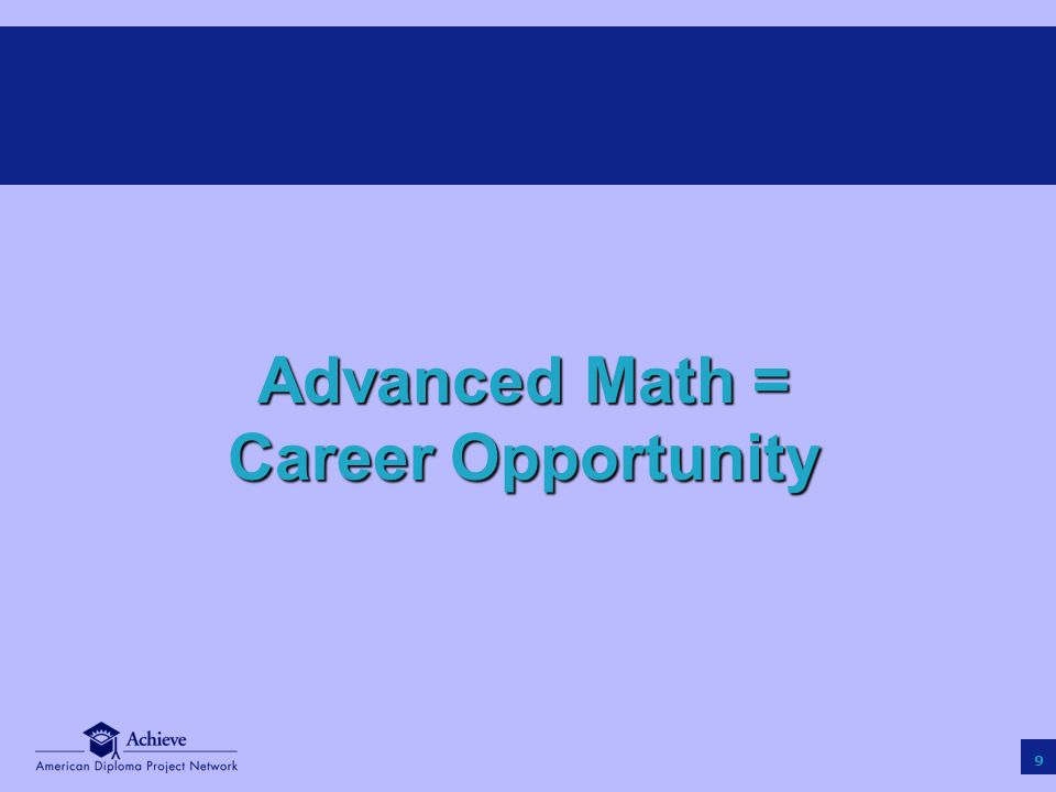 9 Advanced Math = Career Opportunity