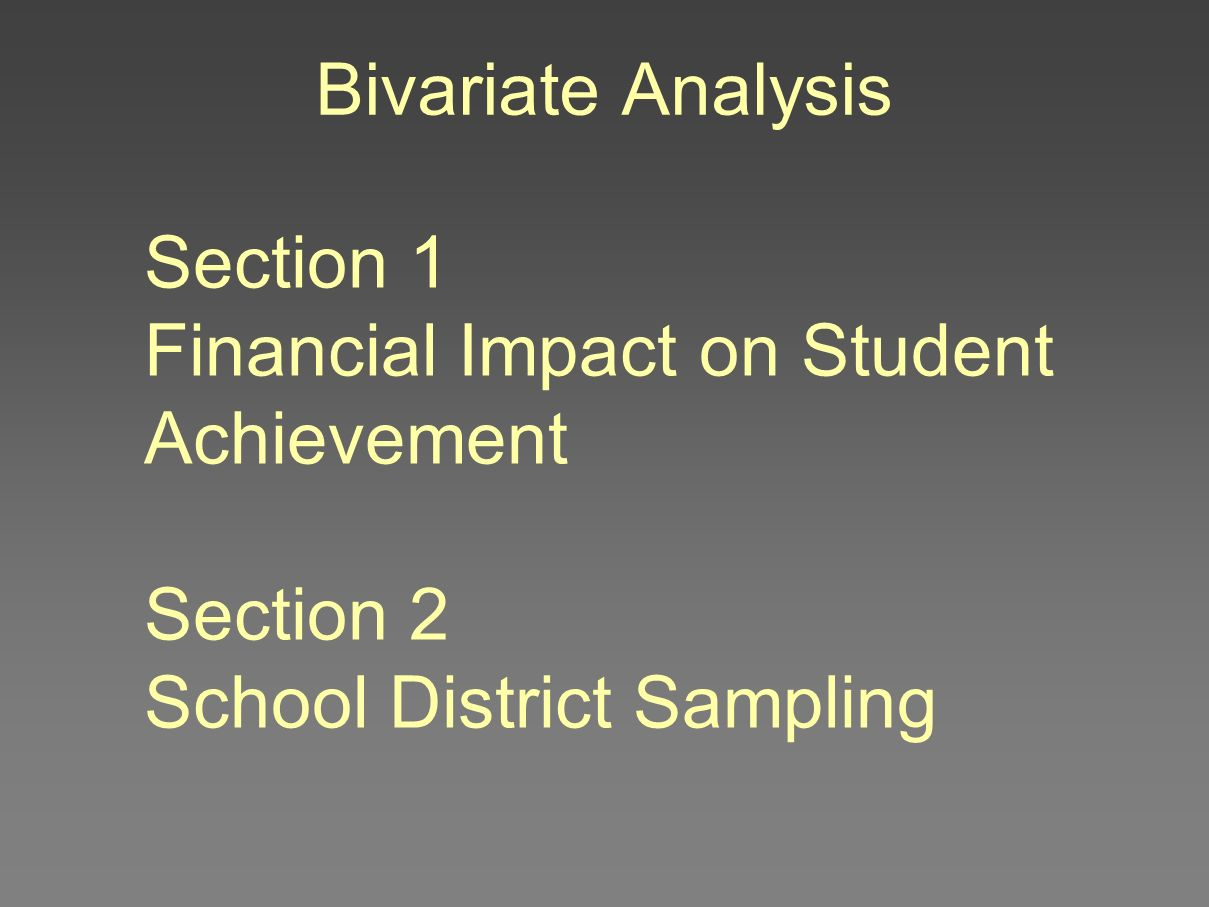 Bivariate Analysis Section 1 Financial Impact on Student Achievement Section 2 School District Sampling
