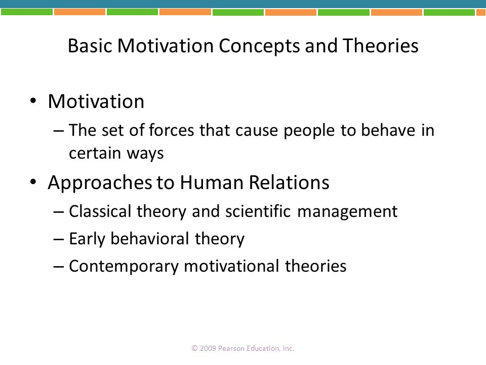 Basic Motivation Concepts and Theories Motivation – The set of forces that cause people to behave in certain ways Approaches to Human Relations – Clas