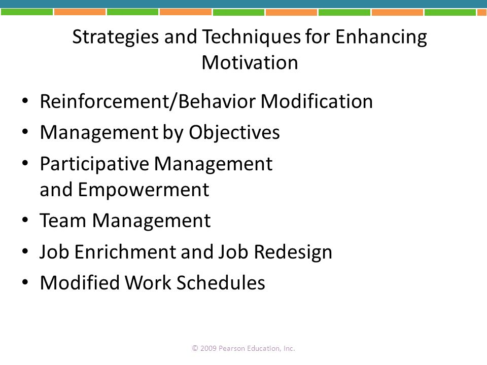 Strategies and Techniques for Enhancing Motivation Reinforcement/Behavior Modification Management by Objectives Participative Management and Empowerme