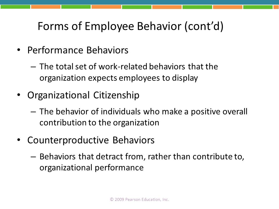 Forms of Employee Behavior (contd) Performance Behaviors – The total set of work-related behaviors that the organization expects employees to display