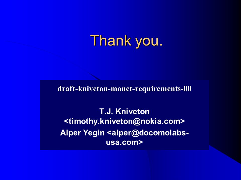 Thank you. draft-kniveton-monet-requirements-00 T.J. Kniveton Alper Yegin