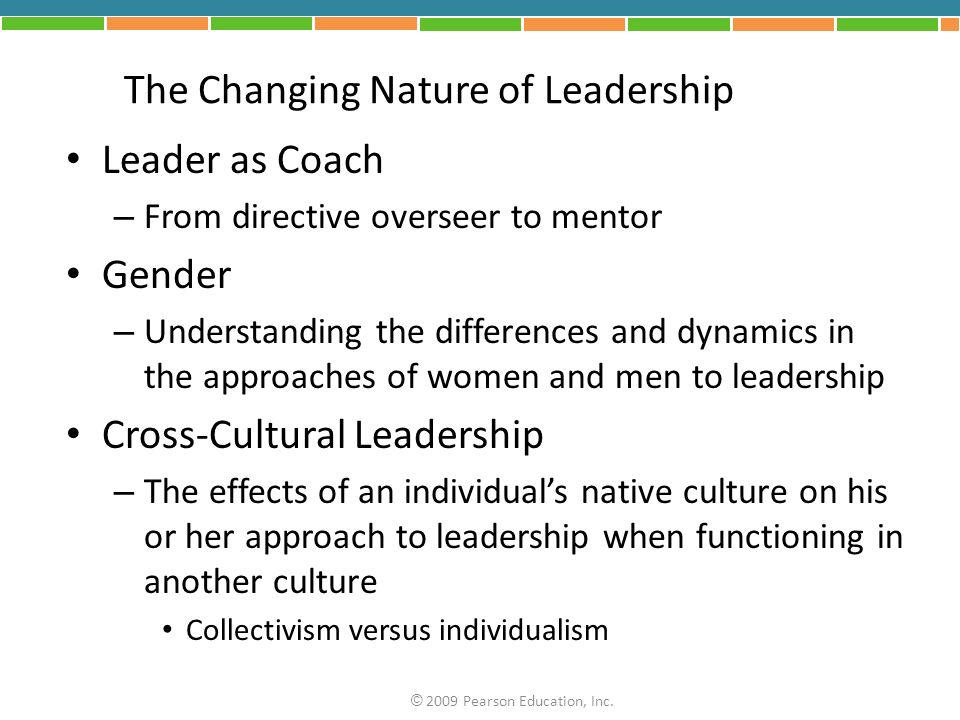 The Changing Nature of Leadership Leader as Coach – From directive overseer to mentor Gender – Understanding the differences and dynamics in the appro