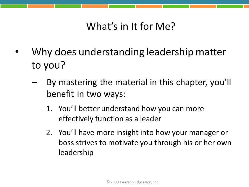 Whats in It for Me? Why does understanding leadership matter to you? – By mastering the material in this chapter, youll benefit in two ways: 1.Youll b