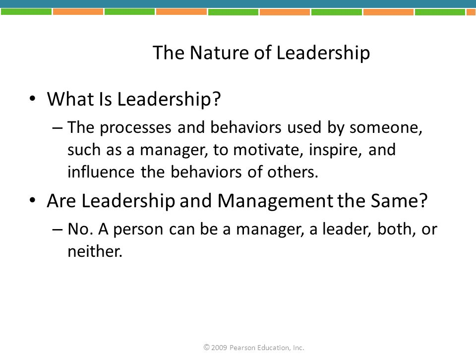 The Nature of Leadership What Is Leadership? – The processes and behaviors used by someone, such as a manager, to motivate, inspire, and influence the