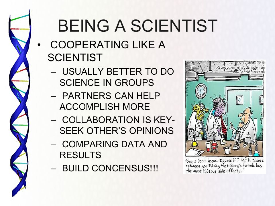 BEING A SCIENTIST COOPERATING LIKE A SCIENTIST – USUALLY BETTER TO DO SCIENCE IN GROUPS – PARTNERS CAN HELP ACCOMPLISH MORE – COLLABORATION IS KEY- SE