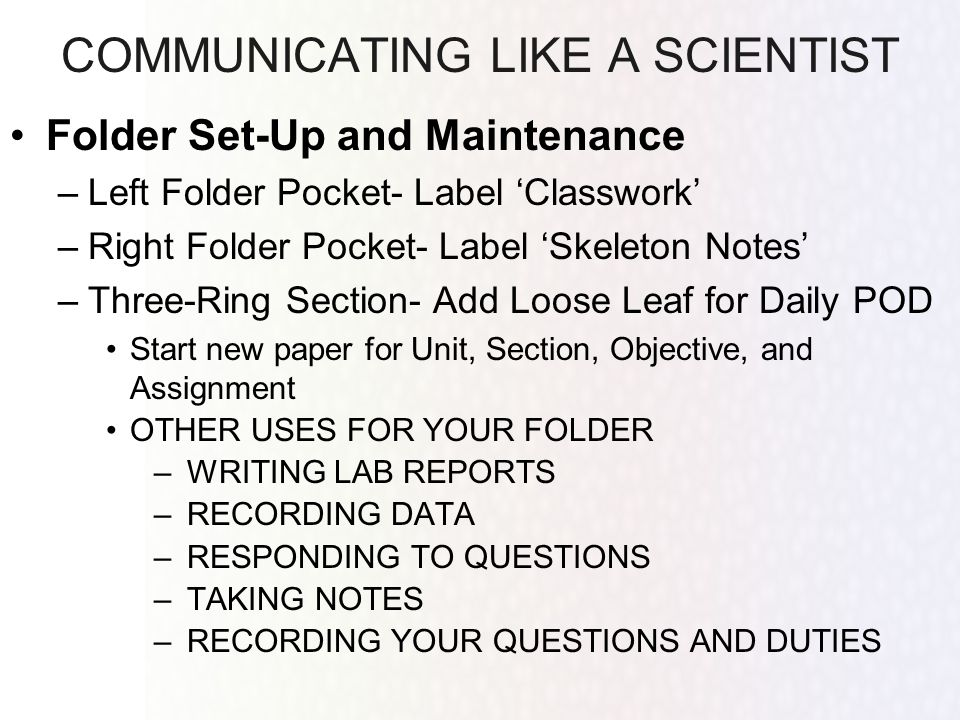 COMMUNICATING LIKE A SCIENTIST Daily Procedures –First 5 Minutes- Settle Down & Warm Up Record Date, Unit, Section Objective and Assignments in Middle Section Problem Of the Day (POD)- Warm Up –Record POD in daily section and attempt to answer.