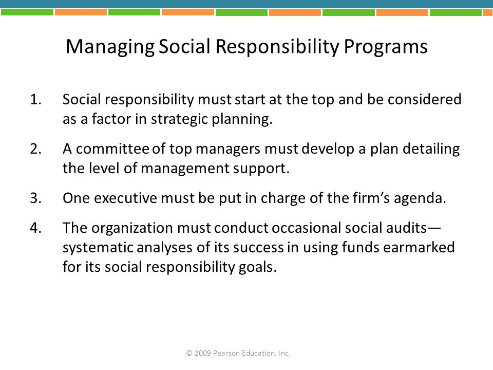 Managing Social Responsibility Programs 1.Social responsibility must start at the top and be considered as a factor in strategic planning. 2.A committ