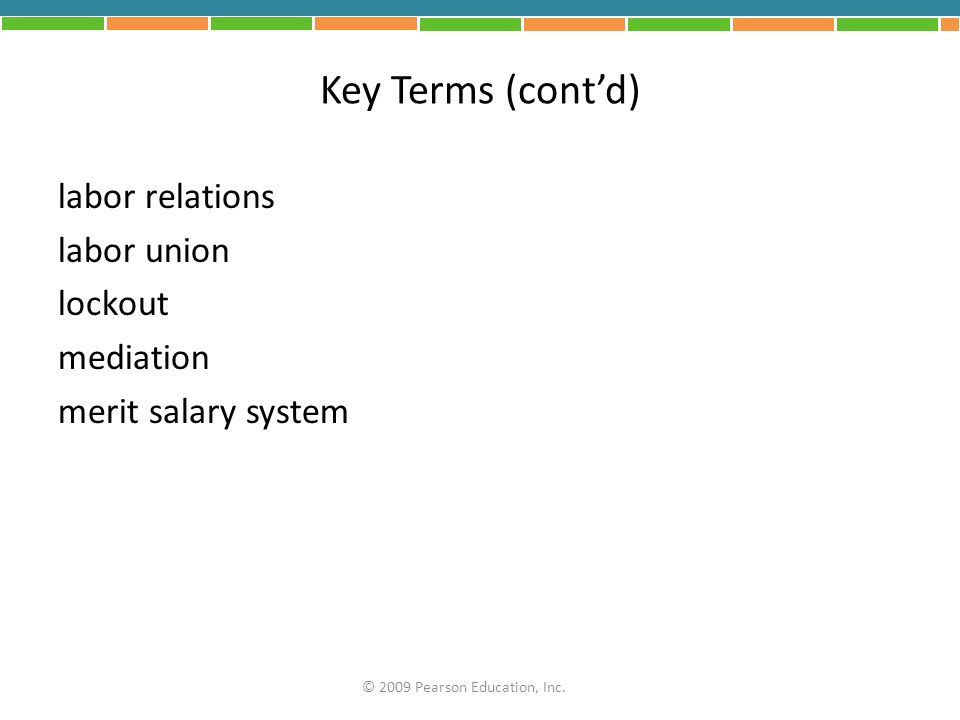 Key Terms (contd) labor relations labor union lockout mediation merit salary system © 2009 Pearson Education, Inc.