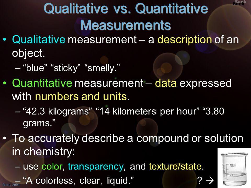 Back Bires, 2004 Slide 29 Qualitative vs. Quantitative Measurements Qualitative measurement – a description of an object. –blue sticky smelly. Quantit