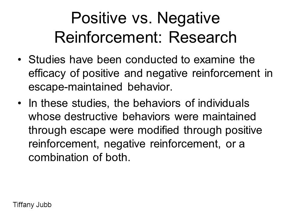 Positive vs. Negative Reinforcement: Research Studies have been conducted to examine the efficacy of positive and negative reinforcement in escape-mai