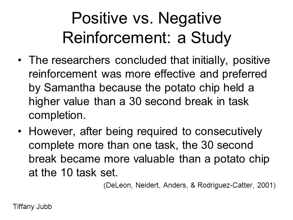 Positive vs. Negative Reinforcement: a Study The researchers concluded that initially, positive reinforcement was more effective and preferred by Sama