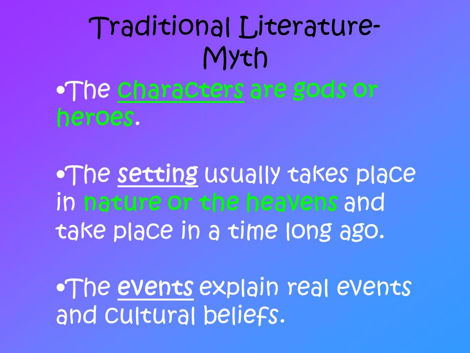 Traditional Literature- Myth The characters are gods or heroes.