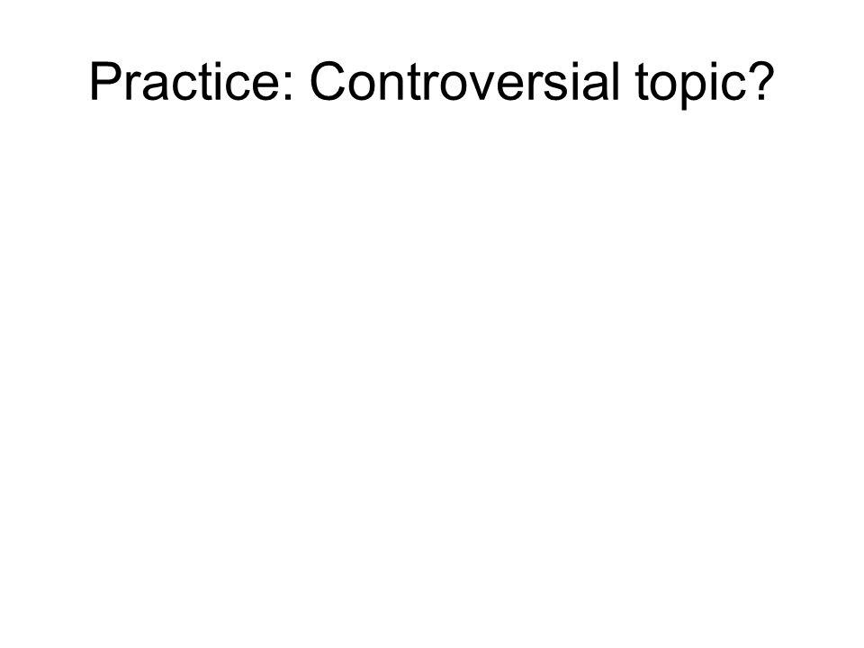 Practice: Controversial topic?