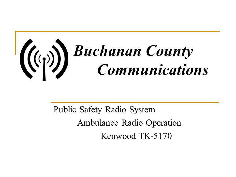 Buchanan County Communications Public Safety Radio System Ambulance Radio Operation Kenwood TK-5170