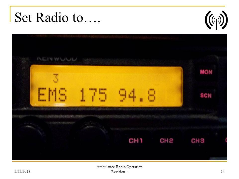Set Radio to…. 2/22/2013 Ambulance Radio Operation Revision - 14