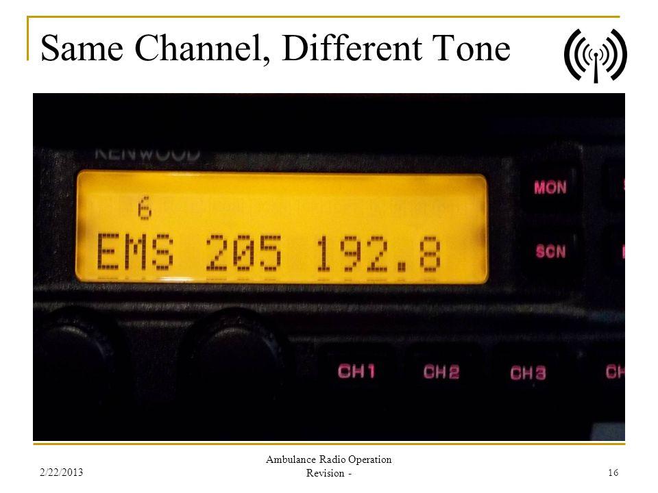 Same Channel, Different Tone 2/22/2013 Ambulance Radio Operation Revision - 16