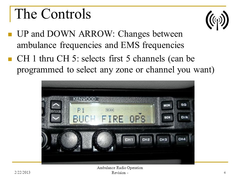 The Controls UP and DOWN ARROW: Changes between ambulance frequencies and EMS frequencies CH 1 thru CH 5: selects first 5 channels (can be programmed