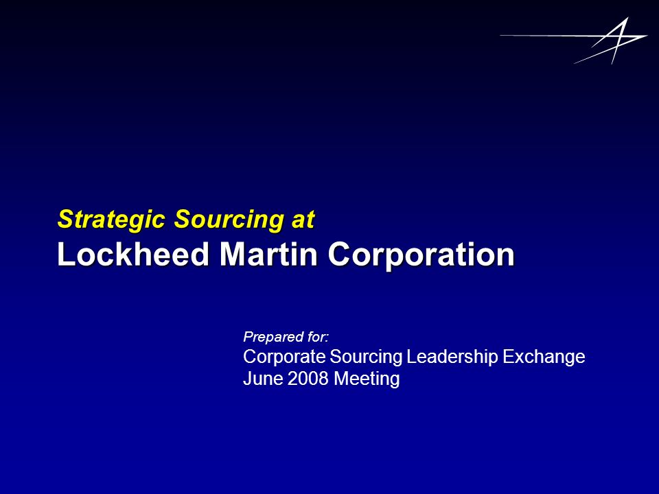 June 2008Lockheed Martin Corporation - CSLE12 LM Strategic Sourcing Model SSG – Evolution Beginnings (cont.) Developed critical skill list – hard work.