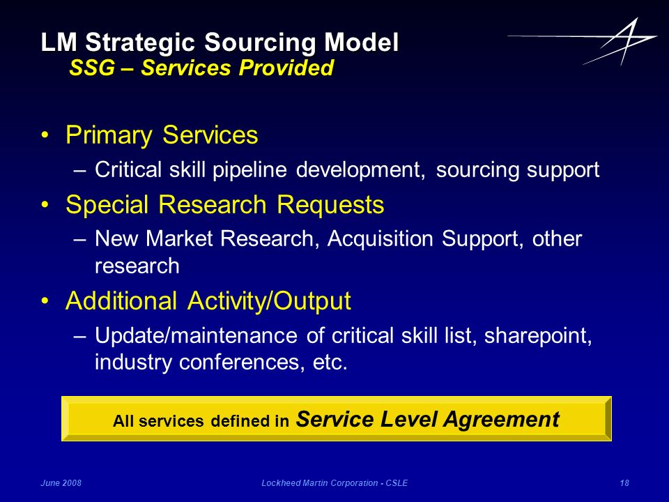 June 2008Lockheed Martin Corporation - CSLE18 Primary Services –Critical skill pipeline development, sourcing support Special Research Requests –New M
