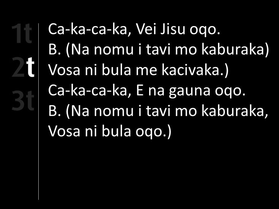 Ca-ka-ca-ka, Vei Jisu oqo.B.