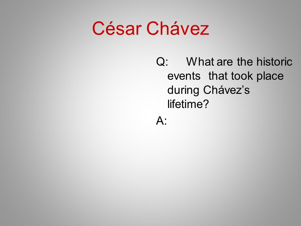César Chávez Q:What are the historic events that took place during Chávezs lifetime? A:
