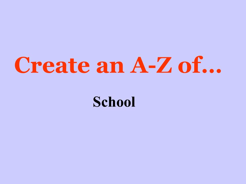 Create an A-Z of… School