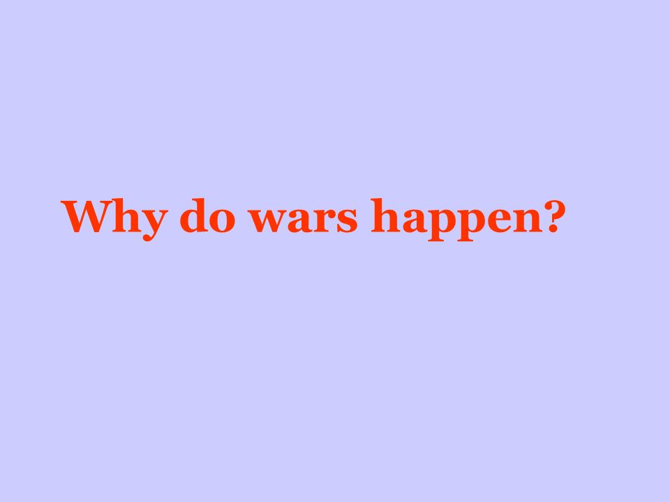 Why do wars happen