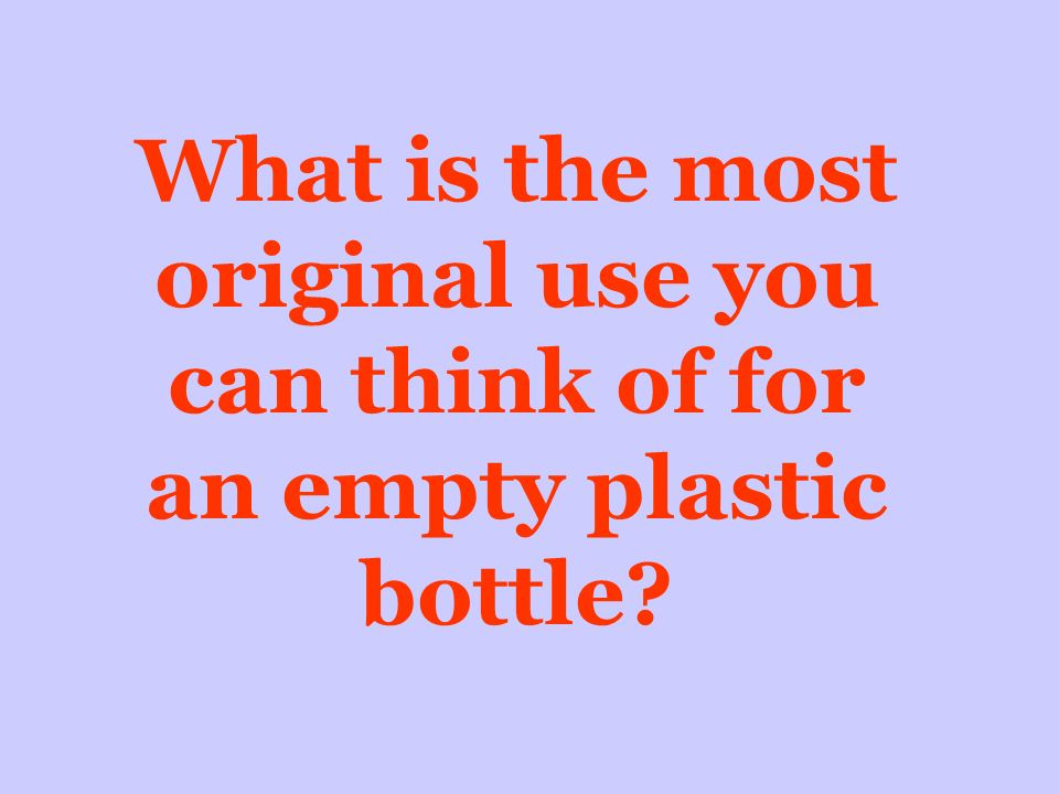 What is the most original use you can think of for an empty plastic bottle