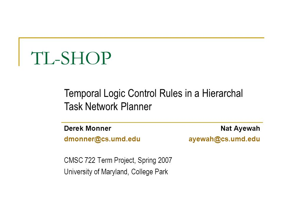 TL-SHOP Derek MonnerNat Ayewah dmonner@cs.umd.eduayewah@cs.umd.edu CMSC 722 Term Project, Spring 2007 University of Maryland, College Park Temporal Lo