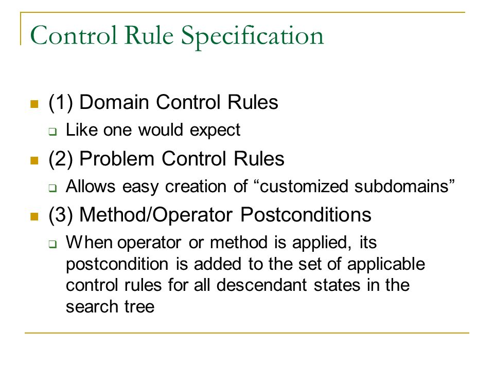(1) Domain Control Rules Like one would expect (2) Problem Control Rules Allows easy creation of customized subdomains (3) Method/Operator Postconditi
