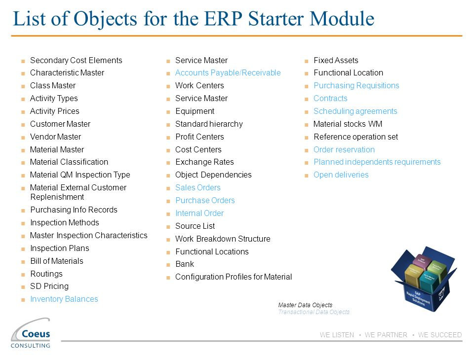 WE LISTEN WE PARTNER WE SUCCEED List of Objects for the ERP Starter Module Service Master Accounts Payable/Receivable Work Centers Service Master Equi
