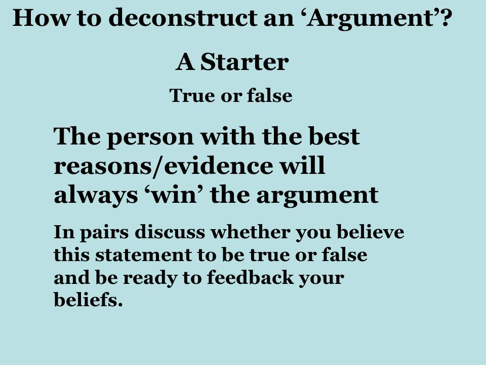 True or false The person with the best reasons/evidence will always win the argument In pairs discuss whether you believe this statement to be true or