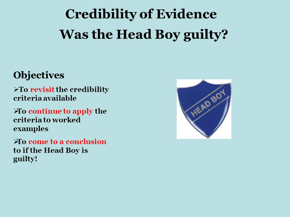 Credibility of Evidence Objectives To revisit the credibility criteria available To continue to apply the criteria to worked examples To come to a con