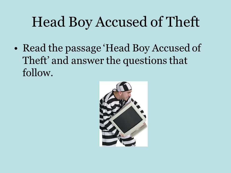 Head Boy Accused of Theft Read the passage Head Boy Accused of Theft and answer the questions that follow.