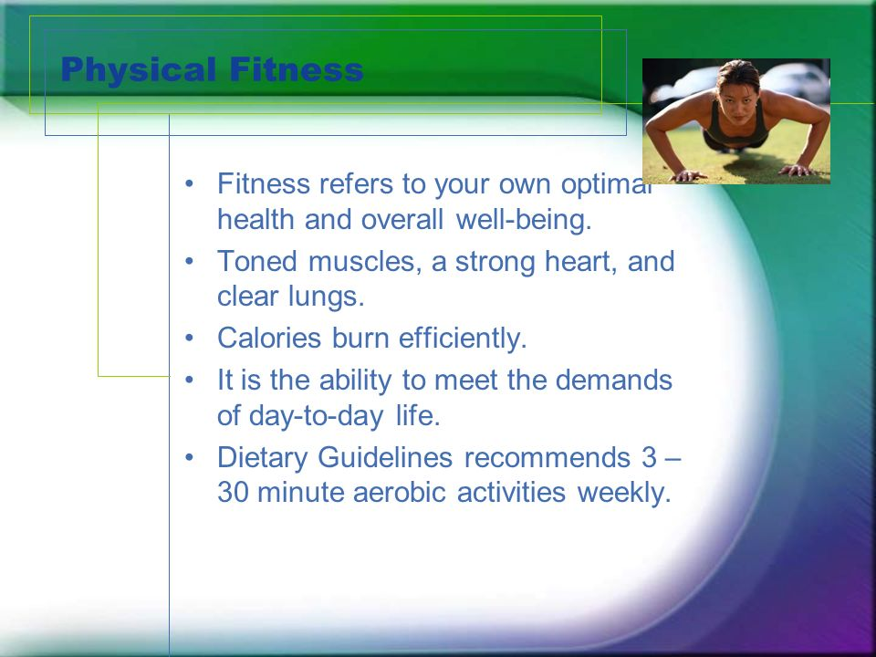 Physical Fitness Fitness refers to your own optimal health and overall well-being.