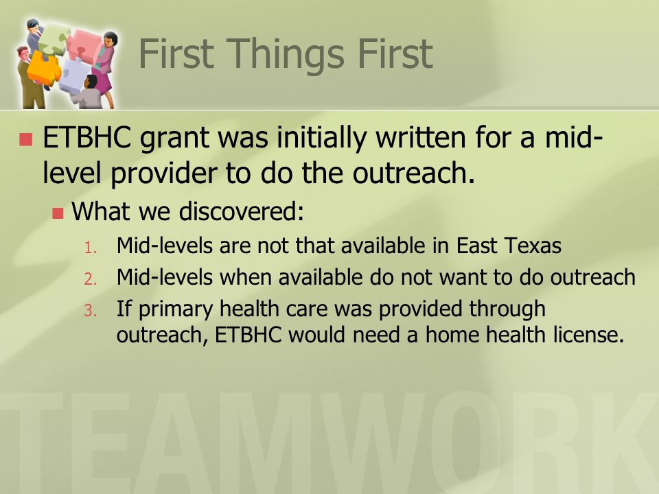 First Things First ETBHC grant was initially written for a mid- level provider to do the outreach. What we discovered: 1. Mid-levels are not that avai