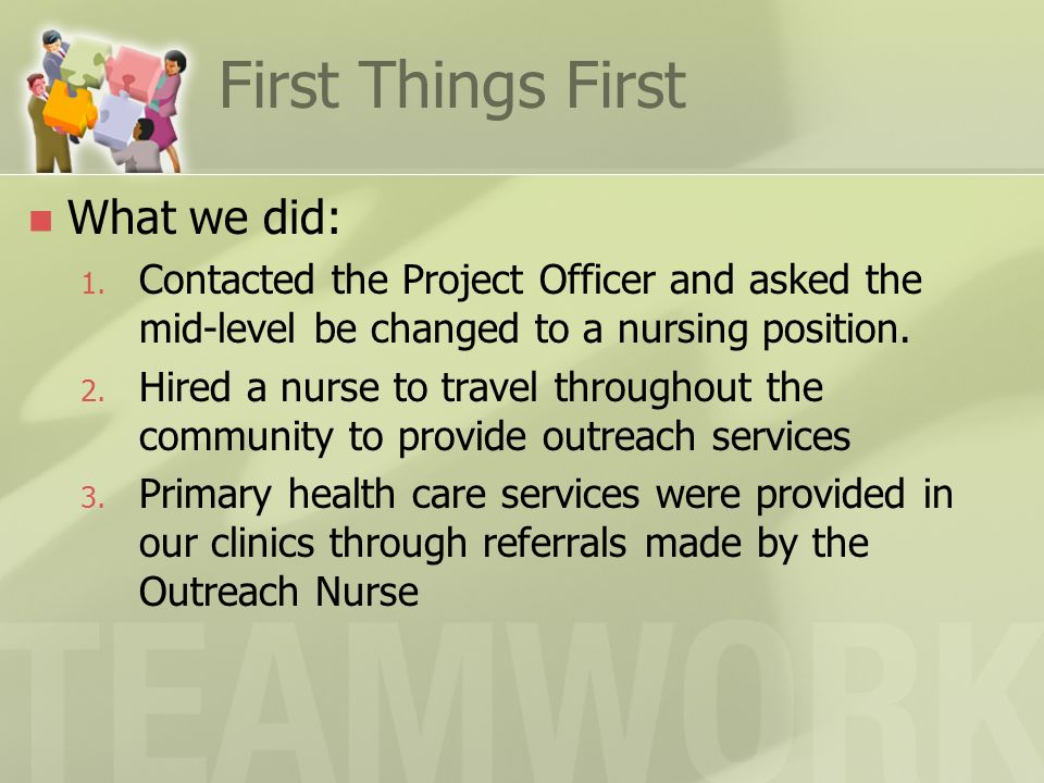 First Things First What we did: 1. Contacted the Project Officer and asked the mid-level be changed to a nursing position. 2. Hired a nurse to travel