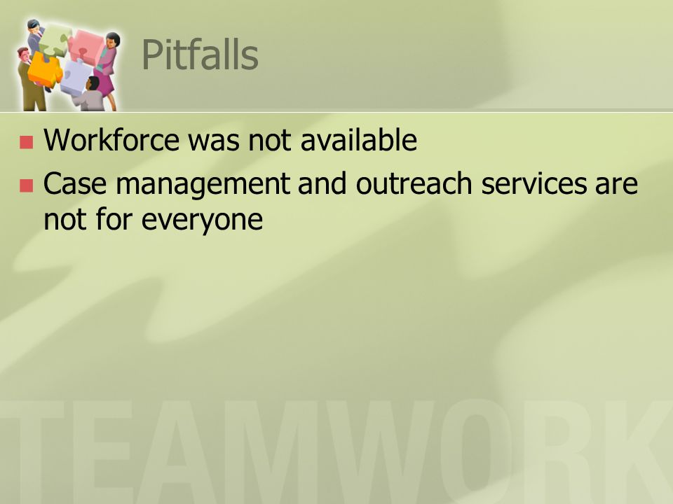 Pitfalls Workforce was not available Case management and outreach services are not for everyone