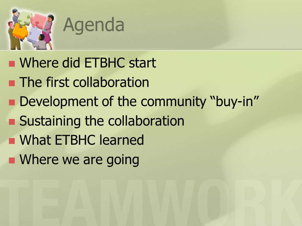 Agenda Where did ETBHC start The first collaboration Development of the community buy-in Sustaining the collaboration What ETBHC learned Where we are going