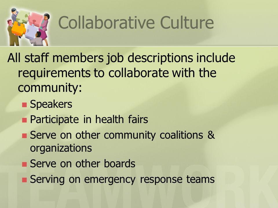 Collaborative Culture All staff members job descriptions include requirements to collaborate with the community: Speakers Participate in health fairs Serve on other community coalitions & organizations Serve on other boards Serving on emergency response teams