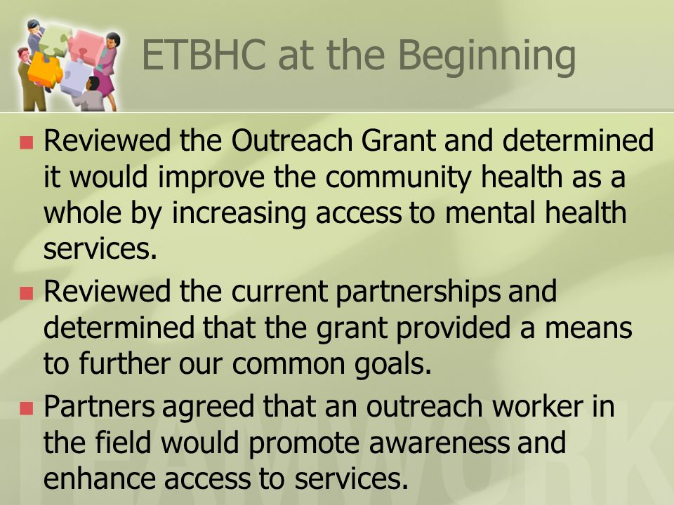 ETBHC at the Beginning Reviewed the Outreach Grant and determined it would improve the community health as a whole by increasing access to mental heal