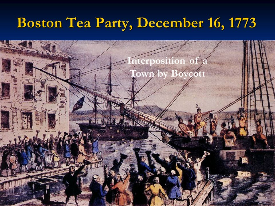 Boston Tea Party, December 16, 1773 Interposition of a Town by Boycott