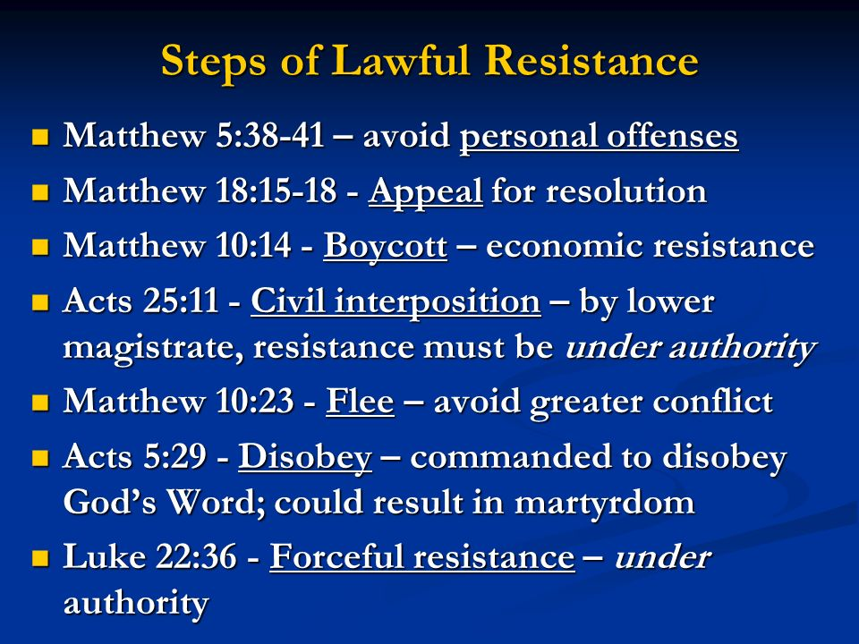 Steps of Lawful Resistance Matthew 5:38-41 – avoid personal offenses Matthew 5:38-41 – avoid personal offenses Matthew 18:15-18 - Appeal for resolutio
